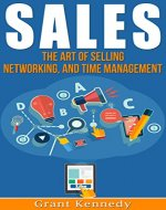 Sales: The Art of Selling, Networking, and Time Management (Productivity, Close the Sale, Goal Setting, Charisma, Influence People, Trump, Cold Calling) - Book Cover