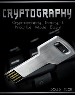 Cryptography: Cryptography Theory & Practice Made Easy! (Cryptography, Cryptosystems, Cryptanalysis, Cryptography Engineering, Decoding, Hacking, Mathematical Cryptography,) - Book Cover
