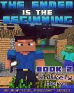 Minecraft: Diary - The Ender Is The Beginning (Book 2) - Unlikely Hero (An Unofficial Minecraft Series) - Book Cover