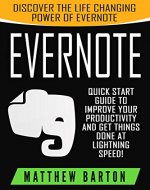 Evernote: Discover The Life Changing Power of Evernote. Quick Start Guide To Improve Your Productivity And Get Things Done At Lightning Speed! (Evernote ... Save Time, Time Management, Evernote Tips) - Book Cover