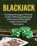 Blackjack; Gambling: Blackjack Strategy; Gambling Strategies Guide To Winning At Blackjack with A Blackjack System To Dominate The Casino (Blackjack System, Blackjack Gambling Books, Sports Betting) - Book Cover