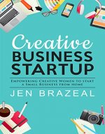 Creative Business Startup: Empowering Creative Women to Start a Small Business from Home - Book Cover