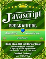 Javascript: Programming, Master's Handbook; A TRUE Beginner's Guide! Problem Solving, Code, Data Science,  Data Structures & Algorithms (Code like a PRO ... Handbook Series, jquery, php, app design,) - Book Cover