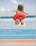 Children and Parents: How to Raise a Champion - Book Cover