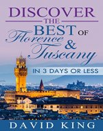 Travel: Discover the BEST of Florence & Tuscany in 3 Days or Less (Travel, Italy, Tuscany, Florence) - Book Cover