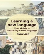 Learning a new language: Your Guide to mastering a new language - Book Cover