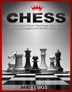 Chess: Dominate Chess Openings, Closings, Chess Strategies and Tactics Like a Pro (Chess Books, Chess Tactics) - Book Cover