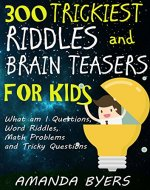 300 Trickiest Riddles and Brain Teasers for Kids: What am I Questions, Word Riddles, Math Problems and Tricky Questions - Book Cover