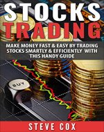 Stocks Trading: Make Money Fast & Easy by Trading Stocks Smartly & Efficiently with this Handy Guide (Stocks Trading, Stocks Investing, Stock Market Guide, Stocks and Bonds) - Book Cover