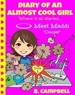 Diary of an Almost Cool Girl - Book 1: Meet Maddi - Ooops! - Book Cover