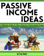 Passive Income Ideas: A Collection of Ideas for How to Generate a Passive Income Stream - Book Cover