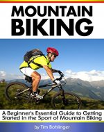 Mountain Biking: A Beginner's Essential Guide to Getting Started in the Sport of Mountain Biking - Book Cover