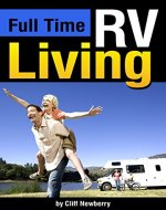 Full Time RV Living: The Essential Guide to Stress-Free Living in an RV for Independence, Simplicity, and Endless Travel - Book Cover