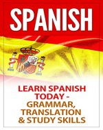Spanish: Learn Spanish Basics TODAY - Grammar, Translation & Study Skills (Spanish Translation, Spanish Grammar, Translator, Bilingual Spanish, Language Courses, Spanish Phrases, Learn French) - Book Cover