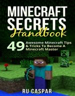 Minecraft Secrets: 49 Awesome Minecraft Tips & Tricks To Become A Minecraft Master (Minecraft, Minecraft handbook, Minecraft Tips, Minecraft recipes, Minecraft brewing) - Book Cover