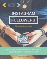 Instagram: Simple Marketing Guide to Gain Followers and Success!: The keys to growth and success on Instagram in 10 minutes! (Instagram marketing, simple strategies for business and pleasure.) - Book Cover