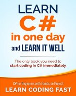 C#: Learn C# in One Day and Learn It Well. C# for Beginners with Hands-on Project. (Learn Coding Fast with Hands-On Project Book 3) - Book Cover