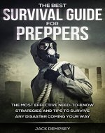 Survival: THE BEST SURVIVAL GUIDE FOR PREPPERS - The Most Effective Need-to-Know Strategies and Tips to Survive Any Disaster Coming Your Way (Hunting, Fishing, Foraging, Trapping, Preppers, Prepping) - Book Cover