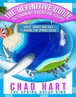 The Definitive Guide to Student Vacation Tours: Savvy, Smart and Safe Planning for Spring Break - Book Cover