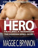 MILITARY ROMANCE: Hero: Healing a Warrior, Book 1: A BWWM Interracial Multicultural Romance (The Guardian Series) - Book Cover