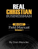 Real Christian Businessman: 30 Day Field Manual - Volume 1 - Book Cover