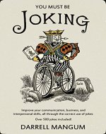 You Must Be Joking: Improve your communication, business, and interpersonal skills, all through the correct use of jokes. - Book Cover