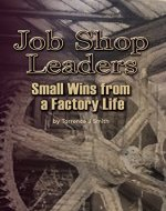 Job Shop Leaders: Small Wins From a Factory Life