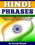 Hindi Phrases: A Traveler's Guide to Basic Spoken Hindi Sentences and Phrases to Get Around, Make Friends, and Show Respect - Book Cover