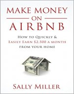 Make Money On Airbnb: How To Quickly And Easily Earn $2,500 A Month From Your Home - Book Cover