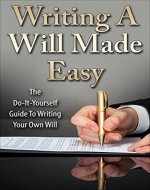 Writing A Will Made Easy: The Do-It-Yourself Guide To Writing Your Own Will - Book Cover
