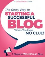 Starting a Successful Blog when you have NO CLUE! - 7 Steps to WordPress Bliss... - Book Cover