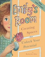 Emily's Room: Creating Spaces that Unlock Your Potential - Book Cover
