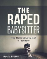 The Raped Babysitter: The Harrowing Tale of a Teenager - Book Cover