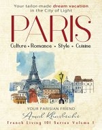 Paris - Create Your Tailor-Made Dream Vacation in the City of Light (Bonus Included): Culture. Romance. Style. Cuisine - Book Cover