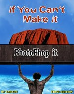 If You Can?t Make It: PhotoShop it - Book Cover