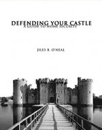Defending Your Castle: A Guide To Home Security - Book Cover