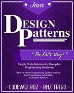 Design Patterns: The Easy Way, w/ Java Standard Solutions for Everyday Programming Problems; Great for: Game Programming, System Administration, App Programming, Automation & Database Systems - Book Cover
