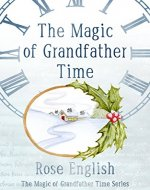 The Magic of Grandfather Time (The Magic of Grandfather Time Series Book 1) - Book Cover