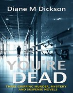 YOU'RE DEAD: Three Gripping Murder Mystery Suspense Novels - Book Cover