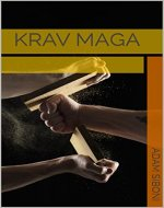 Krav Maga: Easy and Quick Guide to Self-Defense, Improve Your Technique and Become Fearless to the Real World Violence - Book Cover