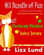 #3 Bundle of Fun - Humorous Cozy Mysteries - Funny Adventures of Mina Kitchen - with Recipes: Perfectly Pickled + Juicy Jersey - Books 4 + 5 (Mina Kitchen Cozy Mystery Series - Bundle 3) - Book Cover