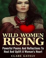 Wild Women Rising: Powerful Poems And Reflections To Heal and Uplift A Women's Heart - Book Cover