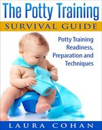 The Potty Training Survival Guide: Potty Training Readiness, Preparation and Techniques (How to Potty Train Boys, How to Potty Train Girls) - Book Cover