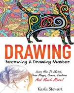 Drawing: Becoming A Drawing Master - Learn How Sketch, Draw Manga, Comics, Cartoons And Much More! (Bonus Included) (Drawing For Beginners, Sketching, Manga) - Book Cover