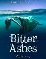 Bitter Ashes: Acts One, Two, and Three (Bitter Ashes Book 1) - Book Cover