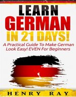 German: Learn German In 21 DAYS! - A Practical Guide To Make German Look Easy! EVEN For Beginners (German, French, Spanish, Italian) - Book Cover