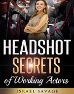 Audition: A Complete Guide to Headshot Secrets from Working Actors,…