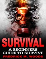 SURVIVAL: A Beginners Guide to Survive (FREE Bonus Included, Prepper, Bushcraft, Survival, Survival guide, Natural Disaster) - Book Cover