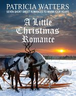 A Little Christmas Romance: Seven Short Sweet Romances to Warm...