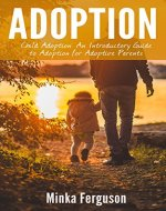 Adoption: Child Adoption: An Introductory Guide to Adoption for Adoptive Parents (Adoption, Child Adoption, Adoption Books, Adoption Parenting) - Book Cover